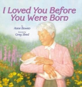 I Loved You Before You Were Born - Ann Bowen - cover