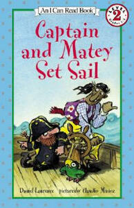 Captain and Matey Set Sail: An I-Can-Read Book - Daniel Laurence - cover