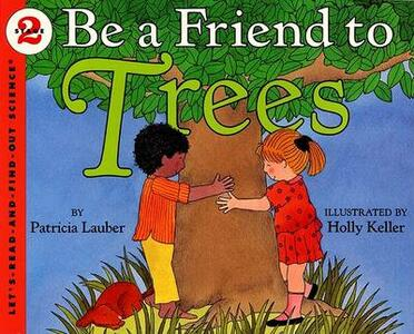 Be A Friend To The Trees - Patricia Lauber - cover