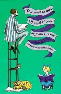 I'll Read to You You Read to Me - John Ciardi,Edward Gorey - cover