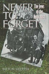 Never to Forget: the Jews of the Holocaust - Milton Meltzer - cover