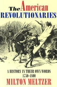 The American Revolutionaries: A History in Their Own Words 1750-1800 - Milton Meltzer - cover