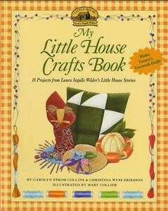 My Little House Crafts Book: 18 Projects from Laura Ingalls Wilder's - Carolyn Strom Collins - cover