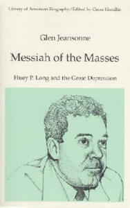 Messiah of the Masses: Huey P. Long and the Great Depression (Library of American Biography Series) - Glen Jeansonne - cover