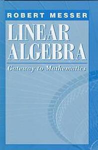 Linear Algebra: Gateway to Mathematics - Robert Messer - cover