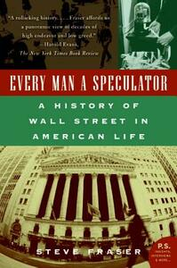 Every Man a Speculator: A History of Wall Street in American Life - Steve Fraser - cover