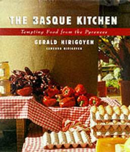 The Basque Kitchen Tempting Food from the Pyrenees - Gerald Hirigoyen,Cameron Hirigoyen - cover