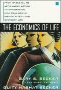 Economics of Life: From Baseball to Affirmative Action to Immigration - How Real-world Issues Affect Our Everyday Life - Gary S. Becker,Guity Nashat Becker - cover