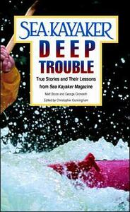 Sea Kayaker's Deep Trouble: True Stories and Their Lessons from Sea Kayaker Magazine - George Gronseth,Matt C. Broze - cover