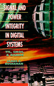 Signal and Power Integrity in Digital Systems: TTL, CMOS and BiCMOS - James E. Buchanan - cover