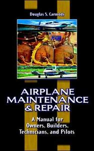 Airplane Maintenance and Repair: A Manual for Owners, Builders, Technicians, and Pilots - Douglas S. Carmody - cover