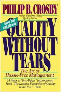 Quality Without Tears: The Art of Hassle-Free Management - Philip B. Crosby - cover