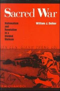Sacred War: Nationalism and Revolution In A Divided Vietnam - William J. Duiker - cover