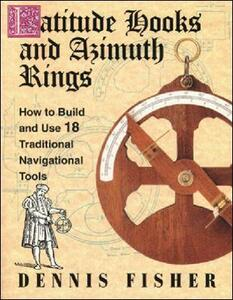 Latitude Hooks and Azimuth Rings: How to Build and Use 18 Traditional Navigational Tools - Dennis Fisher - cover