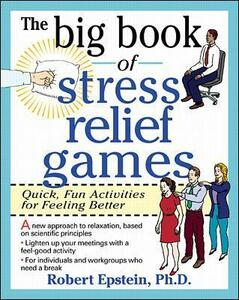 The Big Book of Stress Relief Games: Quick, Fun Activities for Feeling Better - Robert Epstein - cover