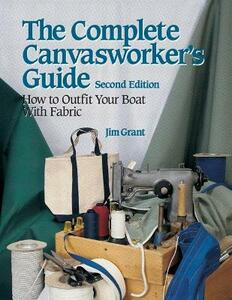 The Complete Canvasworker's Guide: How to Outfit Your Boat Using Natural or Synthetic Cloth - Jim Grant - cover