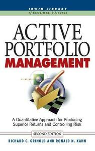 Active Portfolio Management: A Quantitative Approach for Producing Superior Returns and Selecting Superior Returns and Controlling Risk - Richard C. Grinold,Ronald N. Kahn - cover