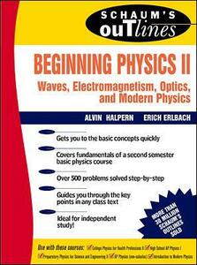 Schaum's Outline of Beginning Physics II: Electricity and Magnetism, Optics, Modern Physics - Alvin Halpern,Erich Erlbach - cover