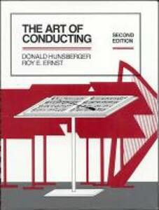 The Art of Conducting - Donald R. Hunsberger,Roy E. Ernst - cover