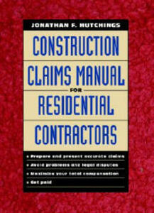 Construction Claims Manual for Residential Contractors - Jonathan F. Hutchings - cover