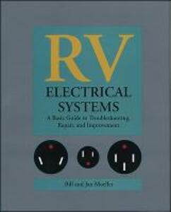RV Electrical Systems: A Basic Guide to Troubleshooting, Repairing and Improvement - Bill Moeller,Jan Moeller - cover