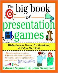 The Big Book of Presentation Games: Wake-Em-Up Tricks, Icebreakers, and Other Fun Stuff - John W. Newstrom,Edward E. Scannell,Jiahua Fan - cover