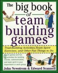The Big Book of Team Building Games: Trust-building Activities, Team Spirit Exercises, and Other Fun Things to Do - John W. Newstrom,Edward E. Scannell - cover