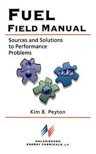 Fuel Field Manual: Sources and Solutions to Performance Problems - Kim B. Peyton - cover