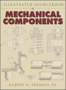 Illustrated Sourcebook of Mechanical Components - Robert O. Parmley - cover