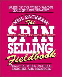 The SPIN Selling Fieldbook: Practical Tools, Methods, Exercises and Resources - Neil Rackham - cover