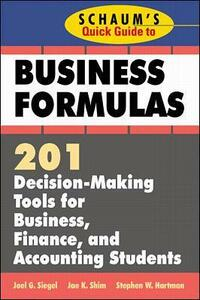 Schaum's Quick Guide to Business Formulas: 201 Decision-Making Tools for Business, Finance, and Accounting Students - Joel G. Siegel,Jae K. Shim,Stephen W. Hartman - cover