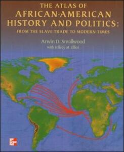 The Atlas of African-American History and Politics: From the Slave Trade to Modern Times - Jeffrey Elliot,Arwin Smallwood - cover