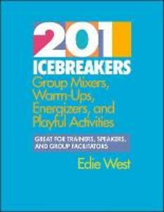 201 Icebreakers: Group Mixers, Warm-ups, Energizers and Playful Activities - Edie West - cover