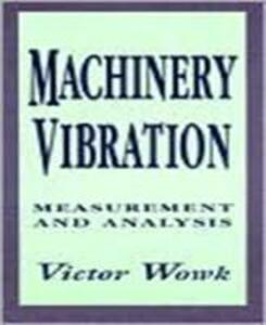 Machinery Vibration: Measurement and Analysis - Victor Wowk - cover