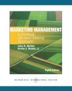 Marketing Management: A Strategic Decision-Making Approach - John W. Mullins,Orville C. Walker - cover