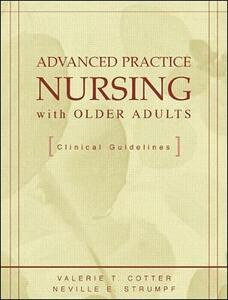 Advanced Practice Nursing with Older Adults: Clinical Guidelines - Valerie Cotter,Neville E. Strumpf - cover