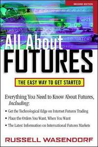 All About Futures: The Easy Way to Get Started - Thomas A. McCafferty,Russell R. Wasendorf - cover