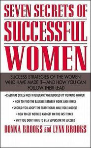 Seven Secrets of Successful Women: Success Strategies of the Women Who Have Made It  -  And How You Can Follow Their Lead - Lynn Brooks,Donna Brooks - cover