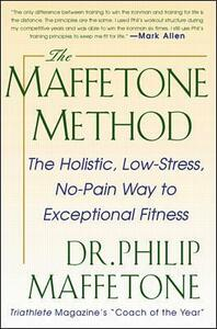 The Maffetone Method:  The Holistic,  Low-Stress, No-Pain Way to Exceptional Fitness - Philip Maffetone - cover