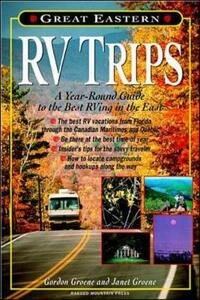 Great Eastern RV Trips: A Year-Round Guide to the Best Rving in the East - Janet Groene,Gordon Groene - cover