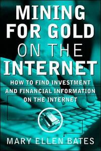 Mining for Gold on the Internet: How to Find Investment and Financial Information on the Internet - Mary Ellen Bates - cover