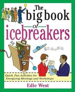The Big Book of Icebreakers: Quick, Fun Activities for Energizing Meetings and Workshops - Edie West - cover