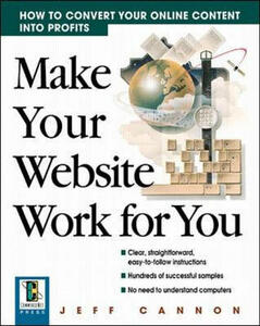 Make Your Website Work for You: How to Convert Your Online Content into Profits - Jeff Cannon - cover
