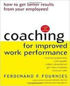 Coaching for Improved Work Performance, Revised Edition - Ferdinand F. Fournies - cover