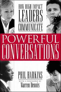 Powerful Conversations: How High Impact Leaders Communicate - Phil Harkins - cover