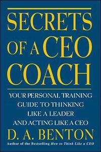 Secrets of a CEO Coach:  Your Personal Training Guide to Thinking Like a Leader and Acting Like a CEO - D. A. Benton - cover