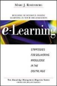 E-Learning: Strategies for Delivering Knowledge in the Digital Age - Marc J. Rosenberg - cover