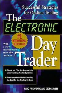 The Electronic Day Trader: Successful Strategies for On-line Trading - George West - cover