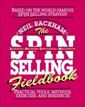 SPIN Selling Fieldbook: Practical Tools, Methods, Exercises and Resources