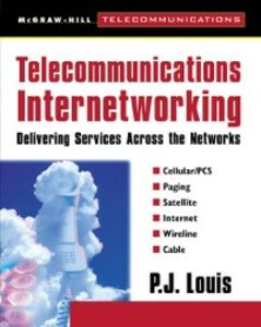 Foto Cover di Telecommunications Internetworking: Delivering Services Across the Networks, Ebook inglese di P. J. Louis, edito da McGraw-Hill Education
